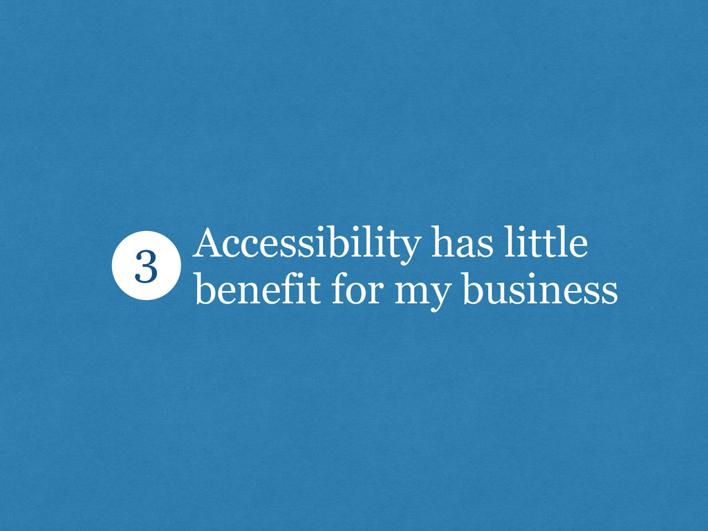 Accessibility has little benefit for my busines...