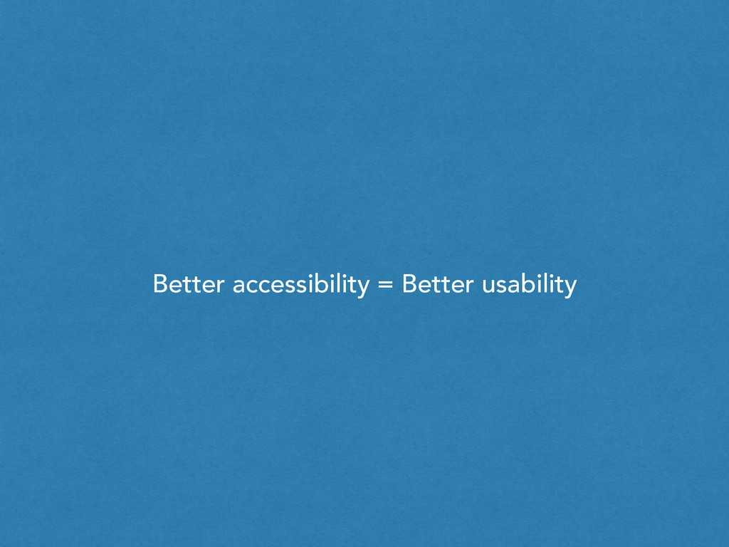 Better accessibility = Better usability