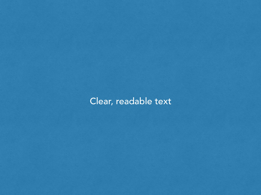 Clear, readable text