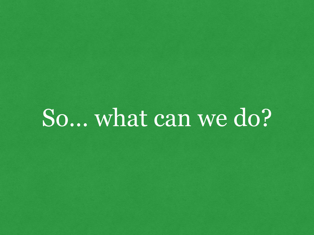 So… what can we do?