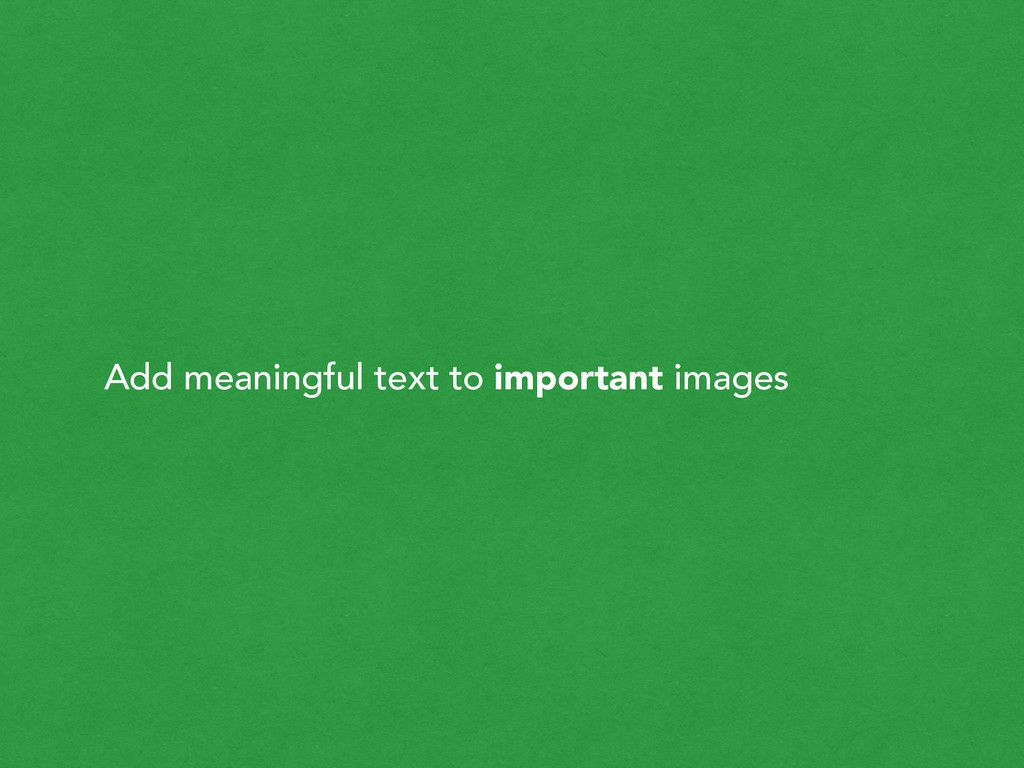 Add meaningful text to important images