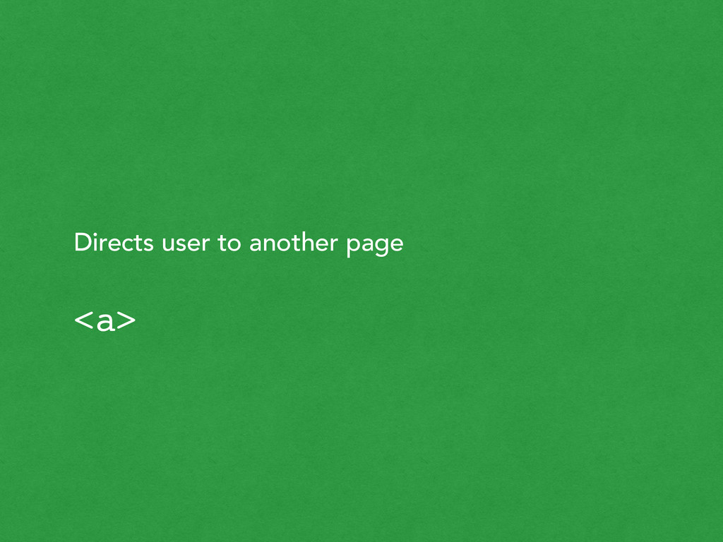 Directs user to another page <a>