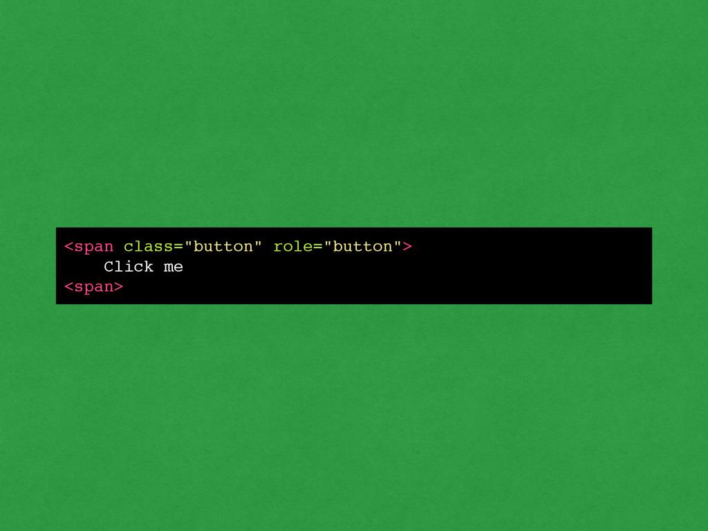"""<span class=""""button"""" role=""""button"""">! Click me! ..."""