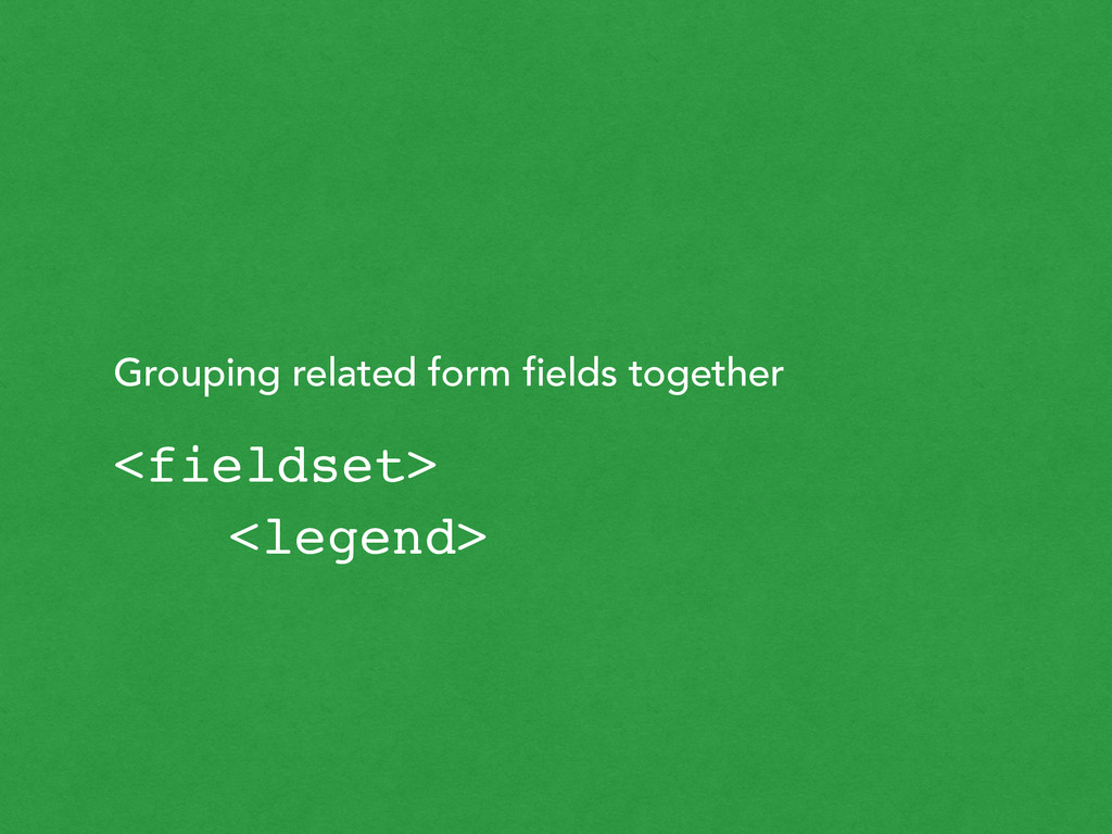 Grouping related form fields together <fieldset...