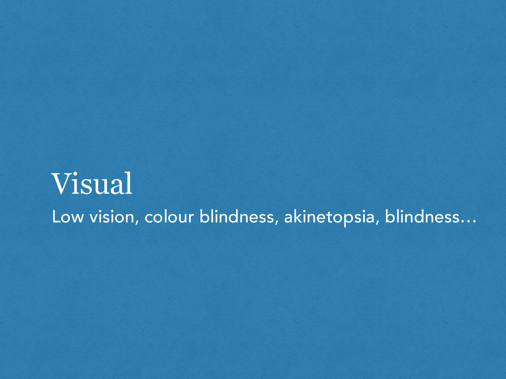 Visual Low vision, colour blindness, akinetopsi...