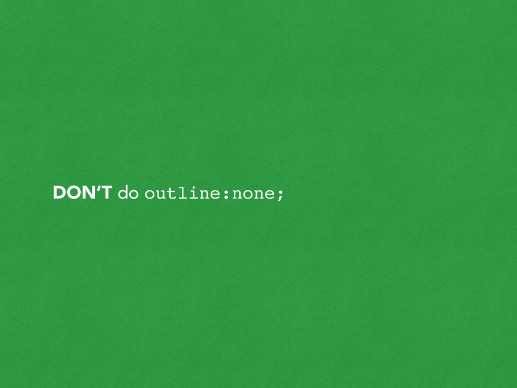 DON'T do outline:none;