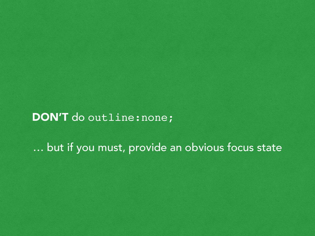 DON'T do outline:none; … but if you must, provi...