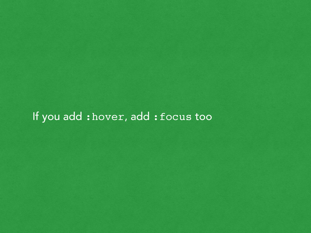 If you add :hover, add :focus too