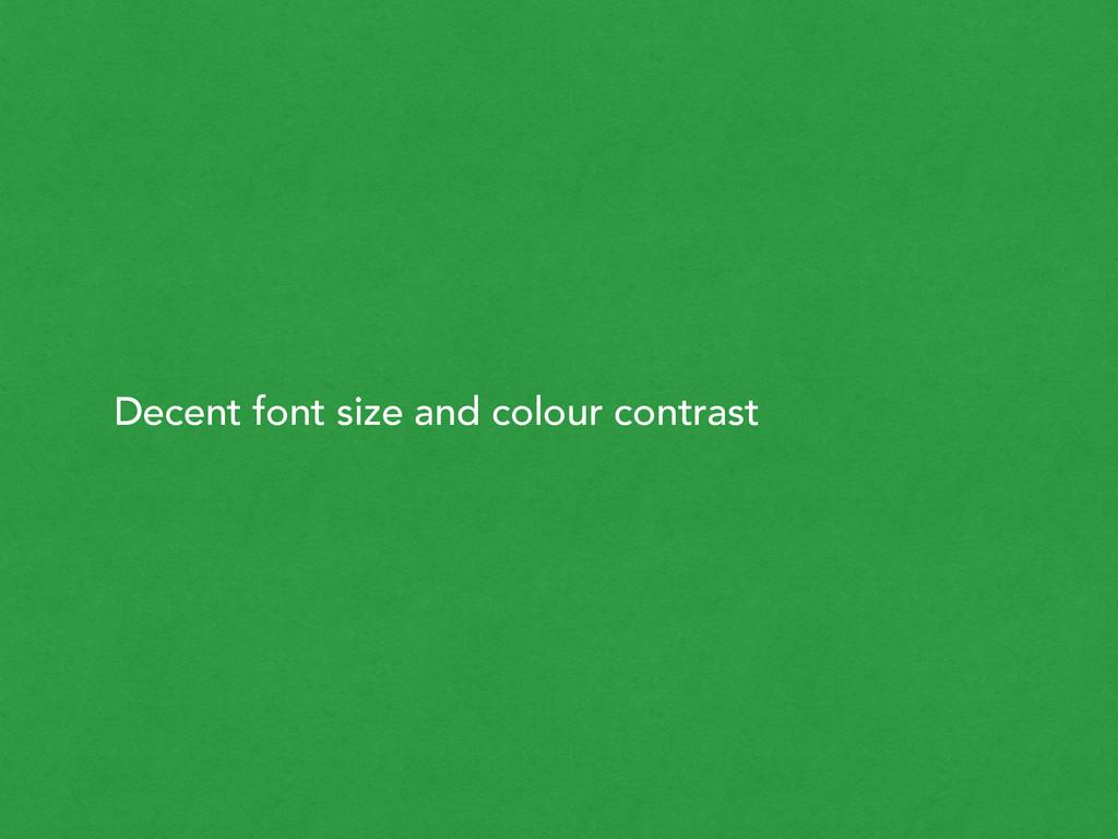 Decent font size and colour contrast