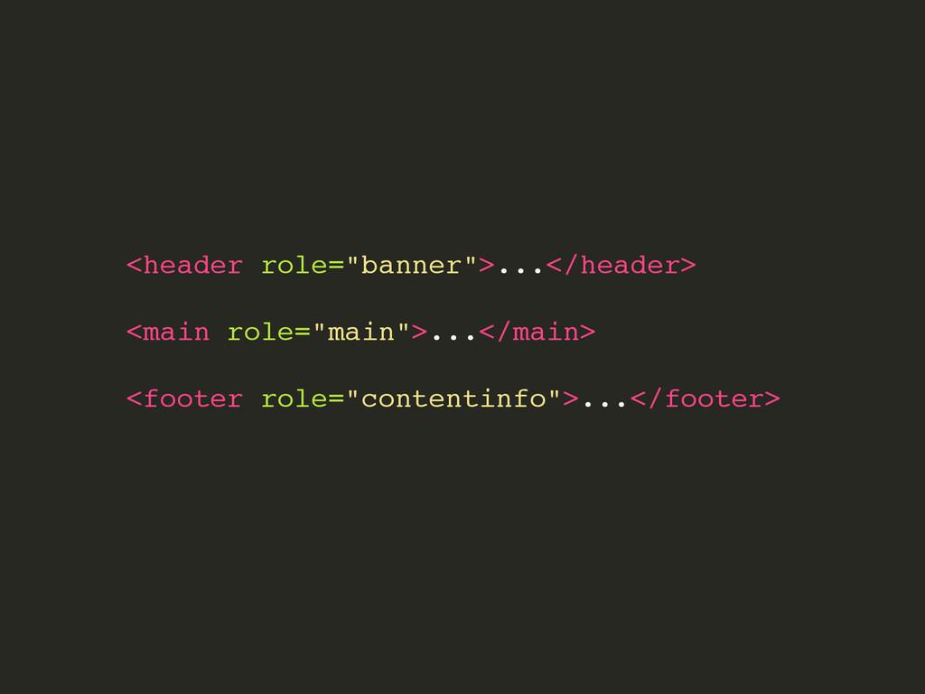 "<header role=""banner"">...</header>! ! <main rol..."