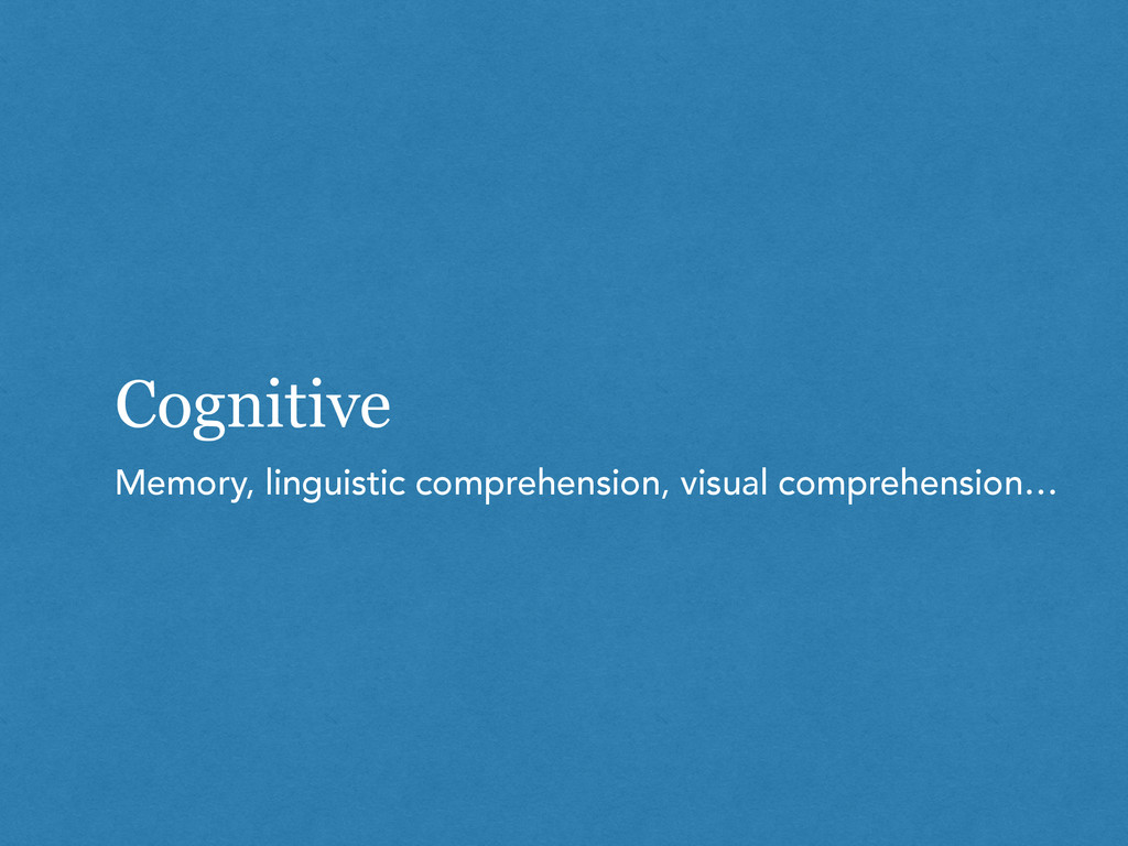Cognitive Memory, linguistic comprehension, vis...