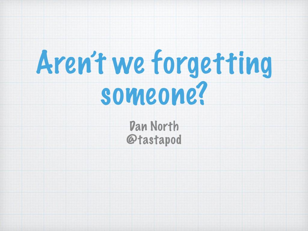 Aren't we forgetting someone? Dan North @tastap...