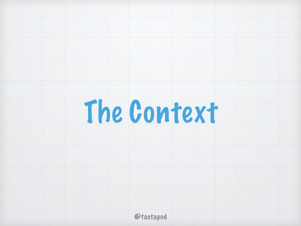 @tastapod The Context
