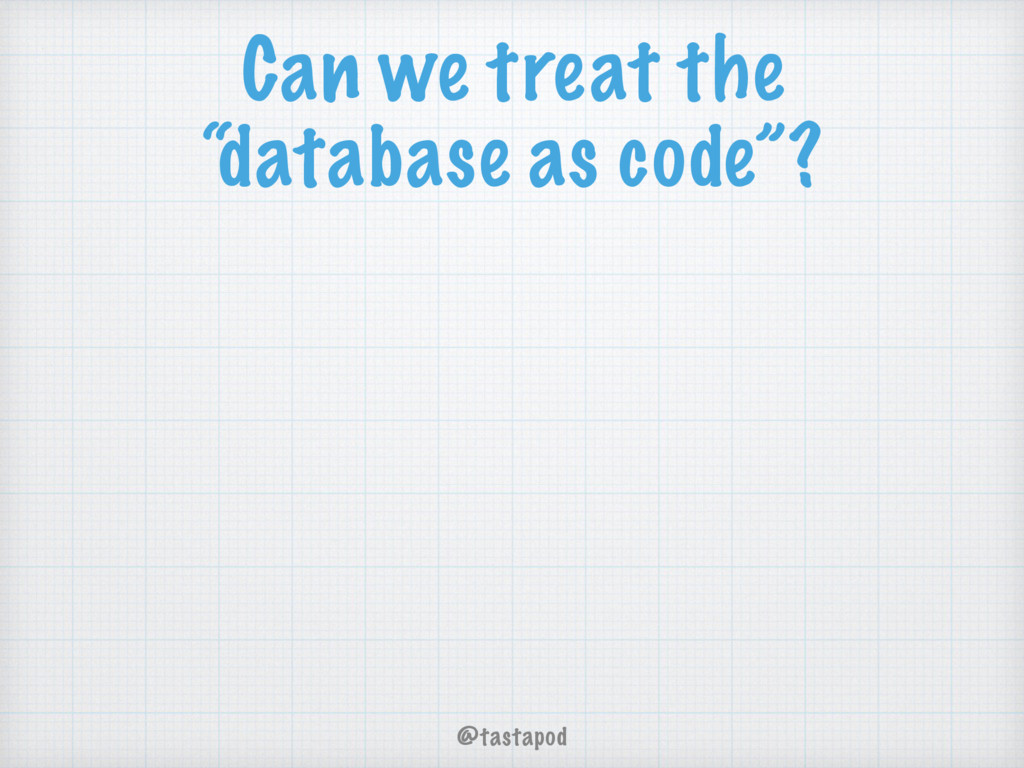 """@tastapod Can we treat the """"database as code""""?"""