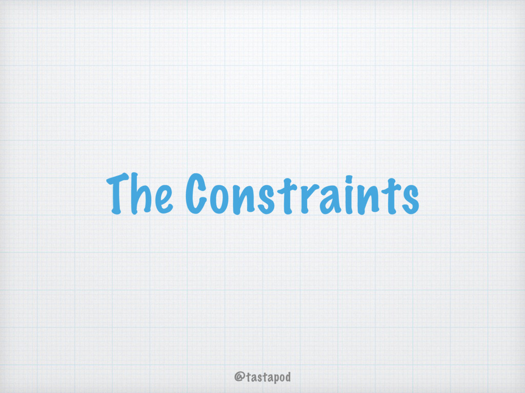 @tastapod The Constraints