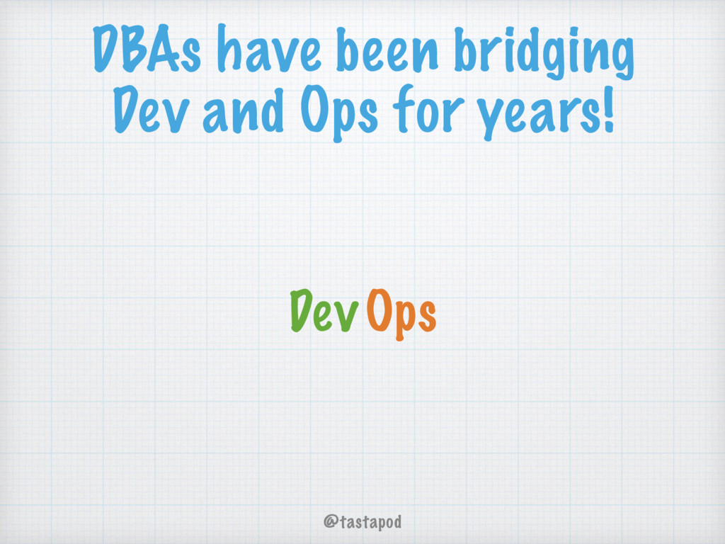 @tastapod DBAs have been bridging Dev and Ops f...