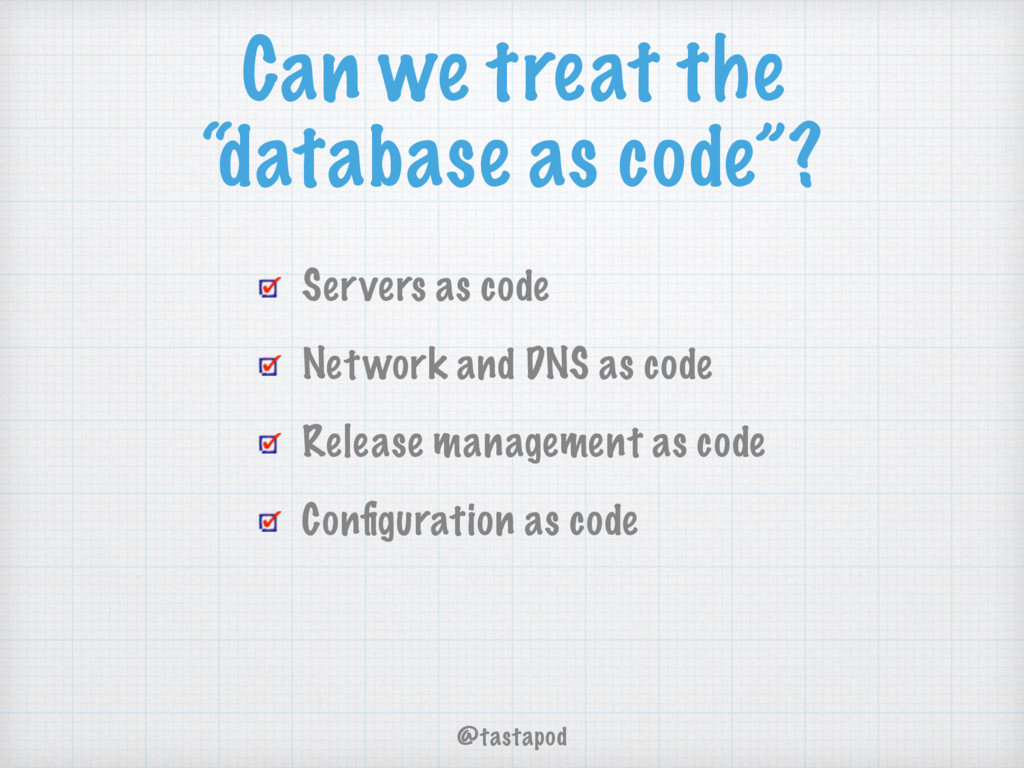 """@tastapod Can we treat the """"database as code""""? ..."""