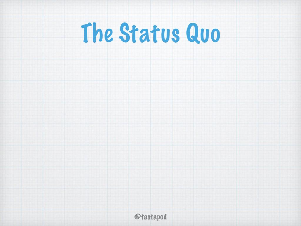 @tastapod The Status Quo