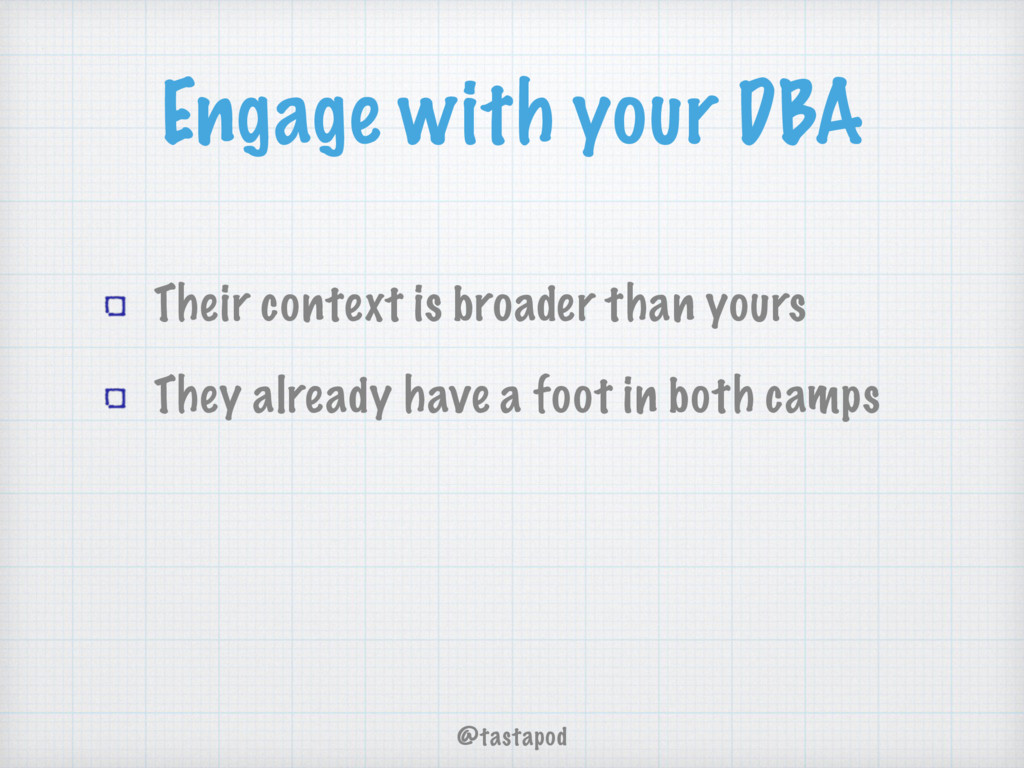 @tastapod Engage with your DBA Their context is...