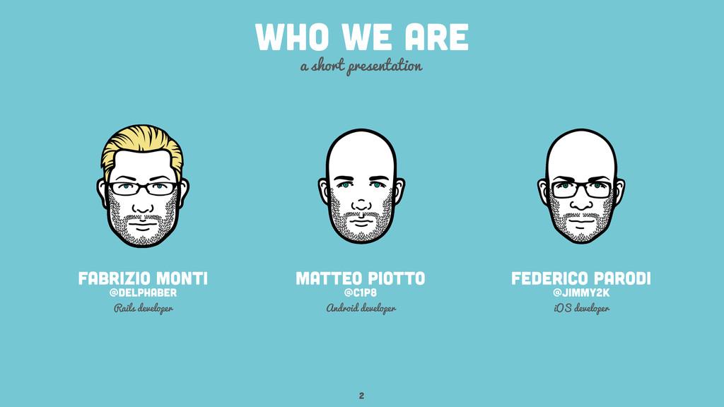 who we are a short presentation 2 Fabrizio mont...