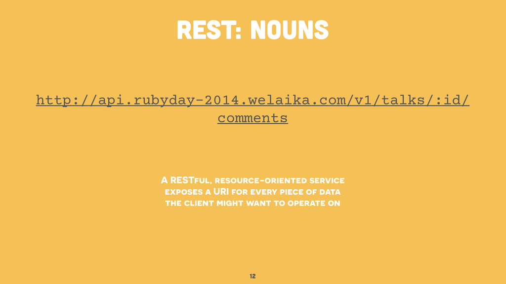12 A RESTful, resource-oriented service exposes...