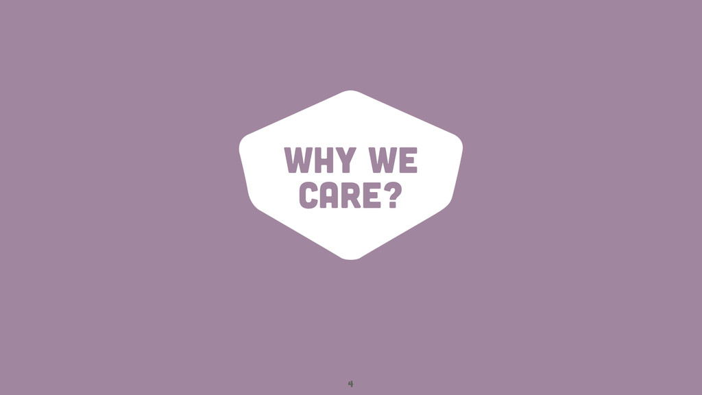 Why we care? 4