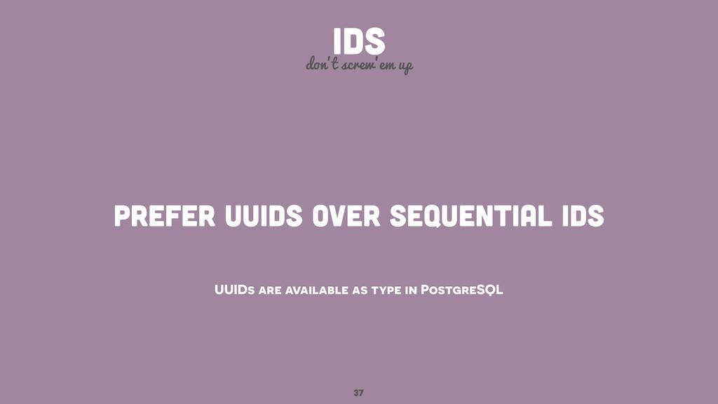 37 IDS don't screw'em up prefer UUIDs over sequ...