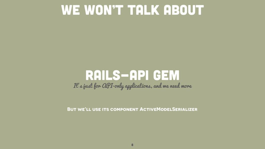 8 we won't talk about RAILS-api gem It's just f...