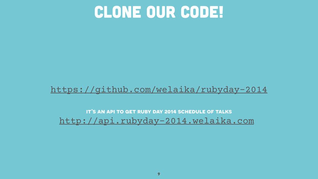 9 clone our code! https://github.com/welaika/ru...