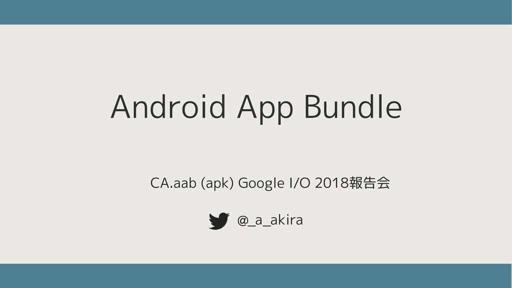 Android App Bundle @_a_akira CA.aab (apk) Googl...