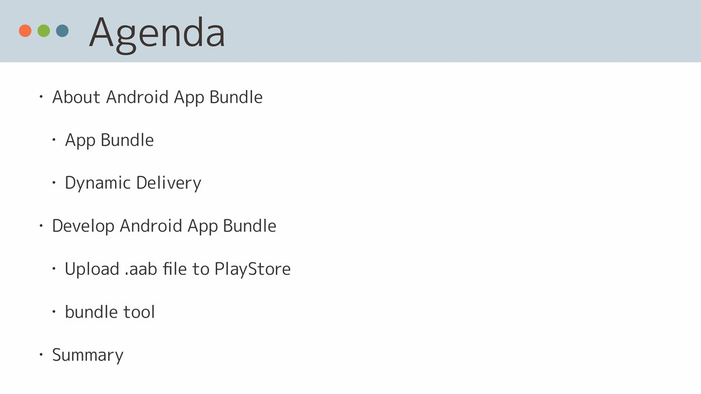 Agenda • About Android App Bundle • App Bundle ...