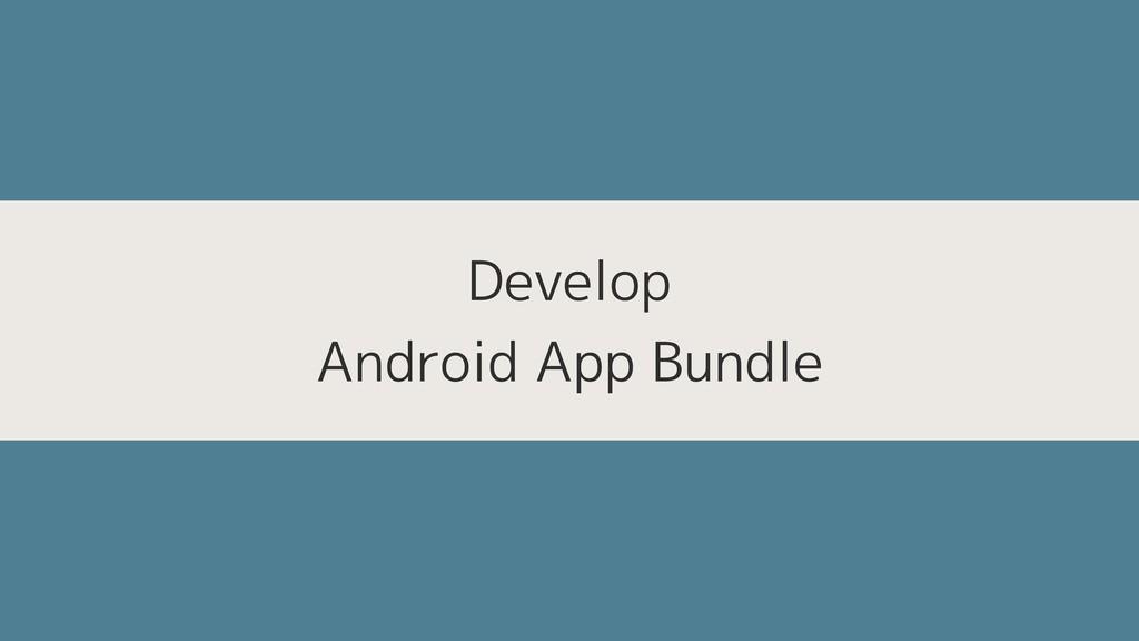 Develop Android App Bundle
