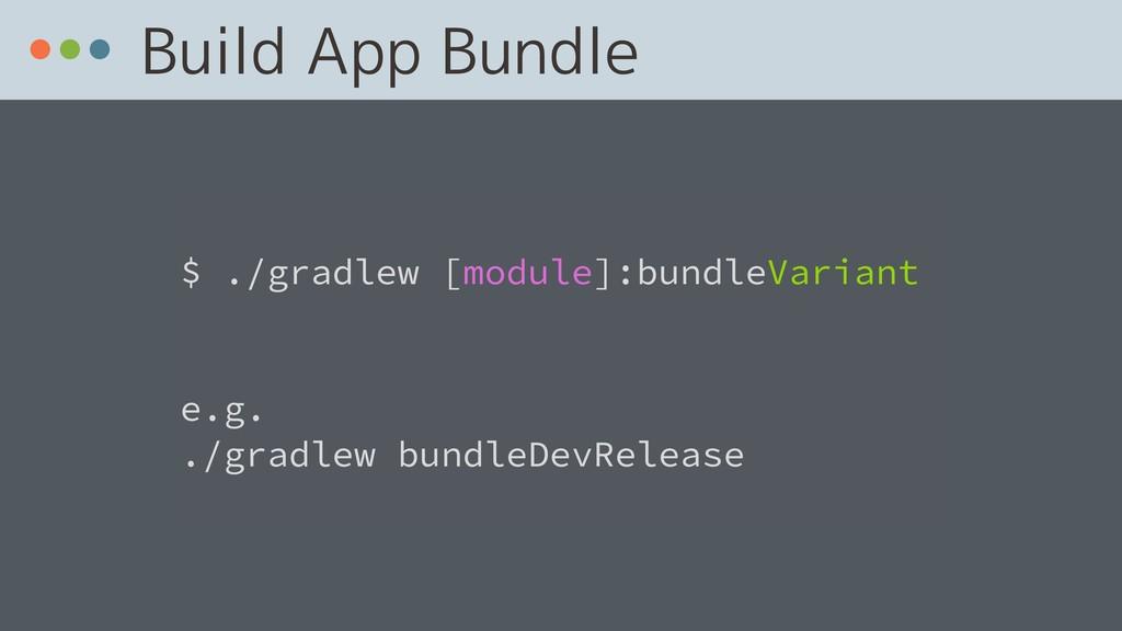 Build App Bundle  $ ./gradlew [module]:bundleV...