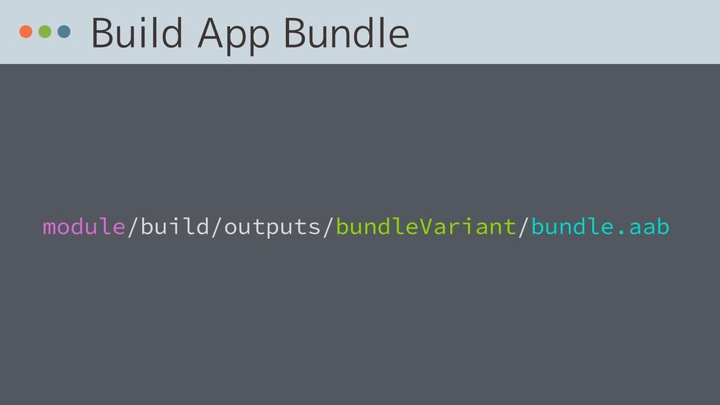Build App Bundle  module/build/outputs/bundleV...