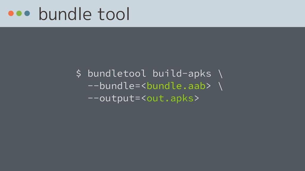 bundle tool  $ bundletool build-apks \ --bund...