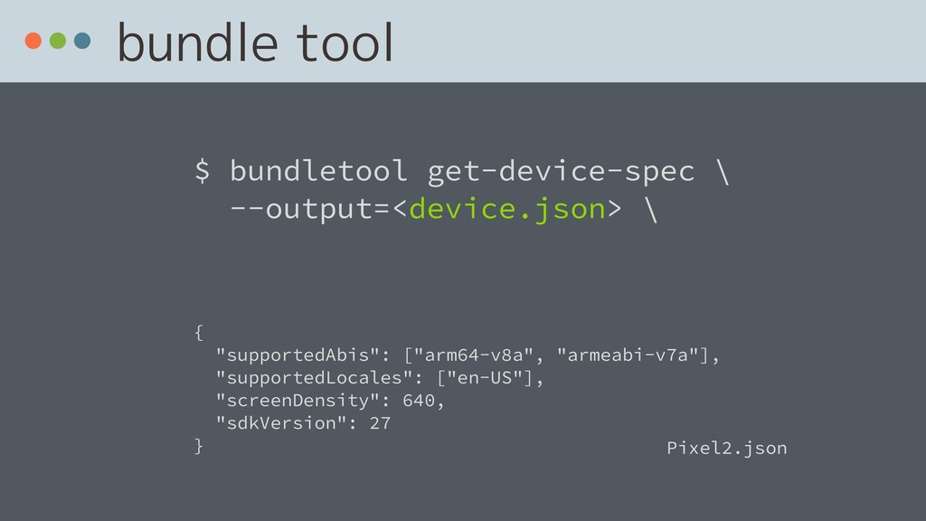 bundle tool $ bundletool get-device-spec 
