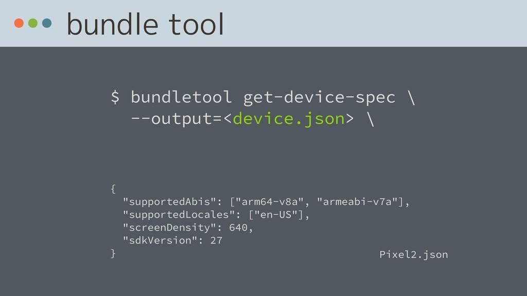bundle tool $ bundletool get-device-spec \ --o...