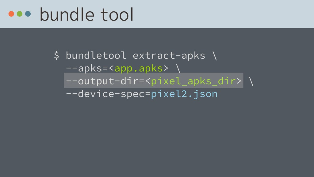 bundle tool $ bundletool extract-apks 
