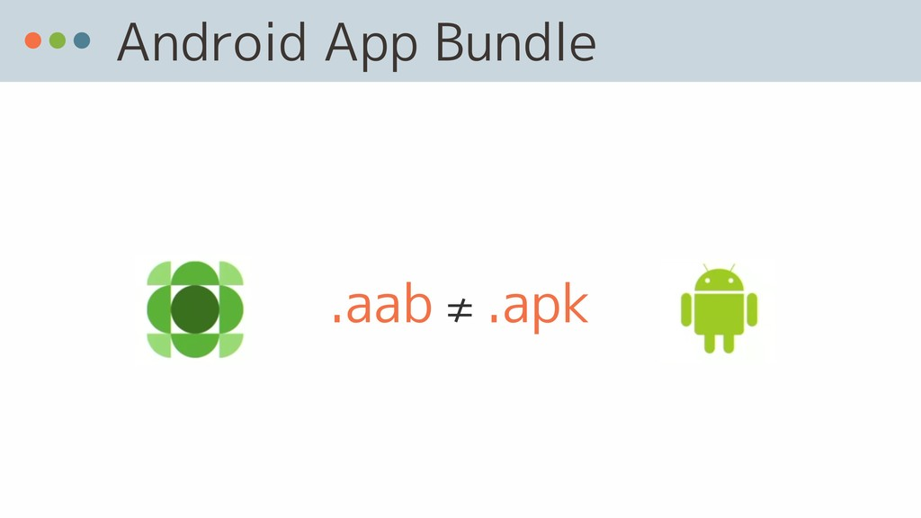 Android App Bundle .aab ≠ .apk