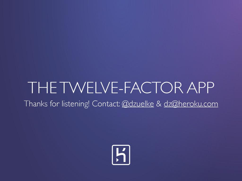 THE TWELVE-FACTOR APP Thanks for listening! Con...