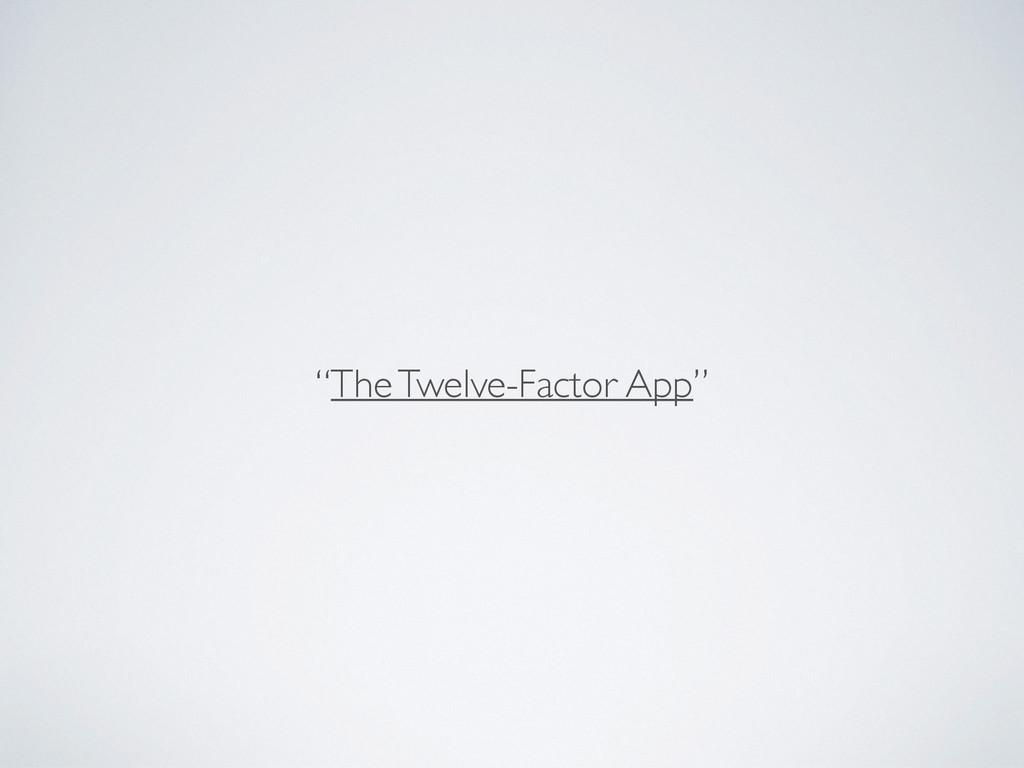 """""""The Twelve-Factor App""""  ! ! !"""