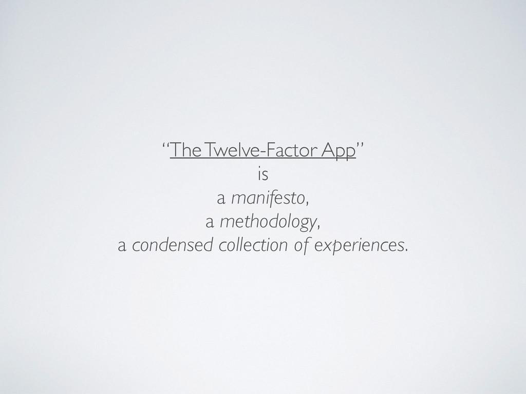 """The Twelve-Factor App""  is  a manifesto, ..."