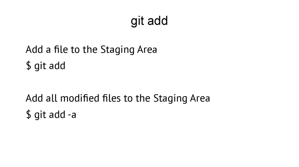 git add Add a fle to the Staging Area $ git add...