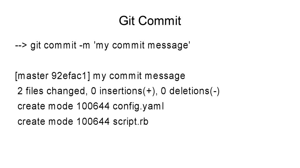 Git Commit --> git commit -m 'my commit message...