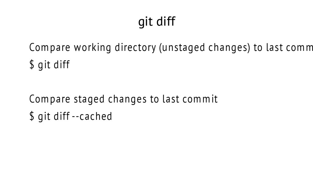 git diff Compare working directory (unstaged ch...