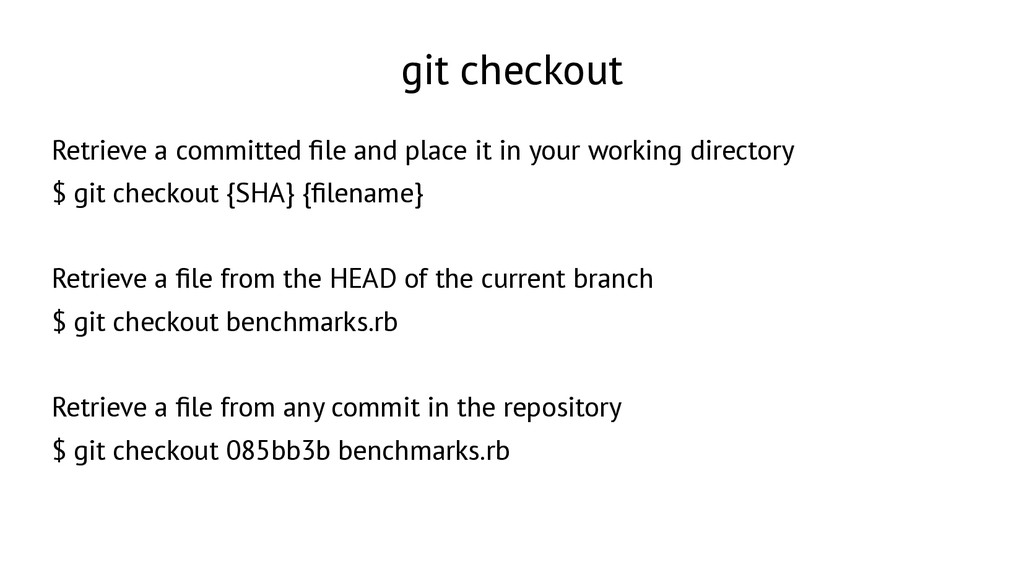 git checkout Retrieve a committed fle and place...