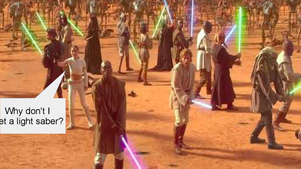 Why don't I et a light saber?
