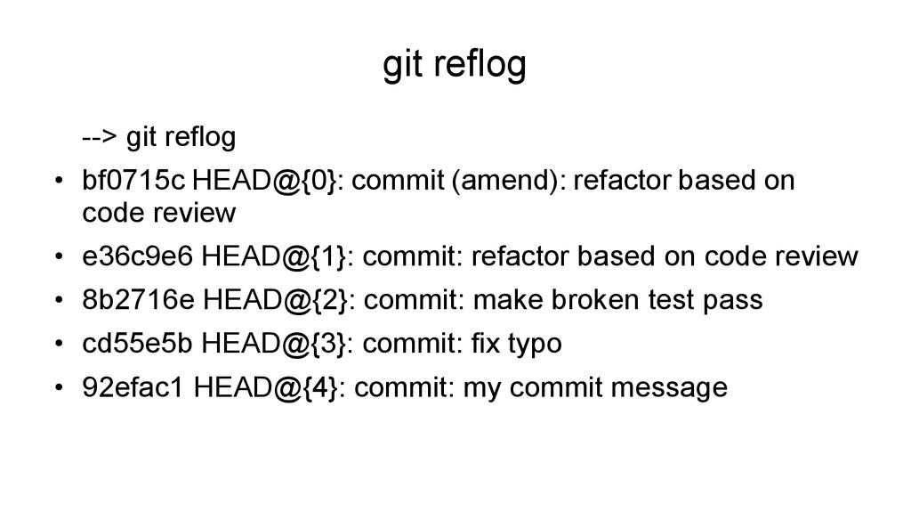 git reflog --> git reflog ● bf0715c HEAD@{0}: c...