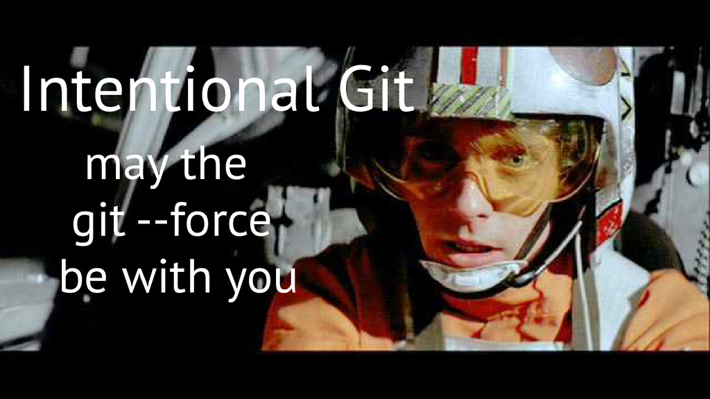 Intentional Git may the git --force be with you