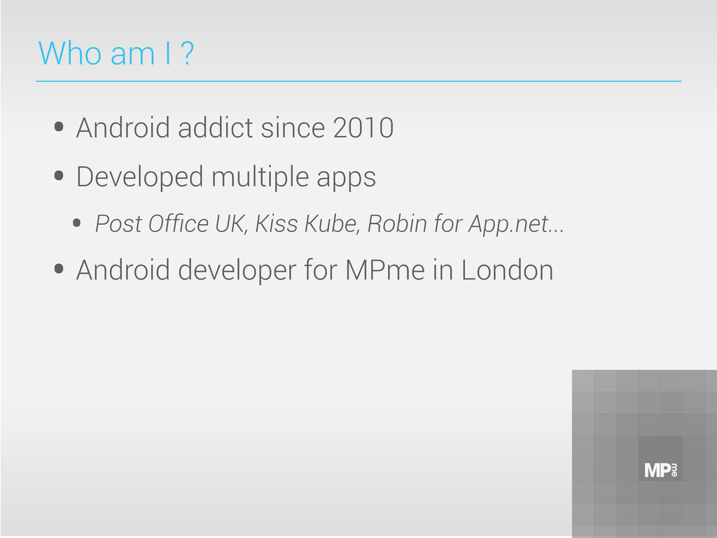 Who am I ? • Android addict since 2010 • Develo...
